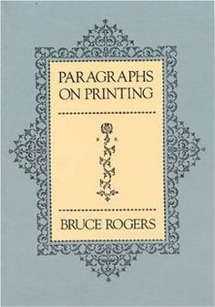 Paragraphs on Printing (Bruce Rogers), found via the TDC