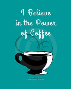 I Believe in the Power of Coffee: Teal Kitchen or Office Art - Digital Print