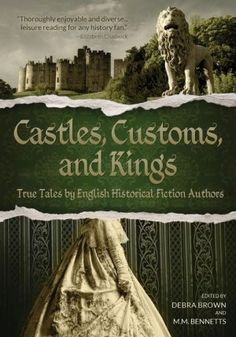 Castles,+Customs,+and+Kings:+True+Tales+by+English+Historical+Fiction+Authors