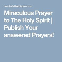 Miraculous Prayer to The Holy Spirit | Publish Your answered Prayers!