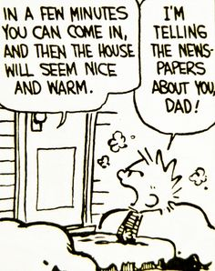 Calvin and Hobbes, DE's CLASSIC PICK of the day (9-21-14) - In a few minutes you can come in, and then the house will seem nice and warm. ...I'm telling the newspapers about you Dad!