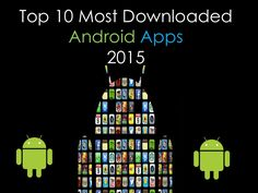 Top 10 Most Downloaded #Android Apps in 2015 #androidapps #technology #technews