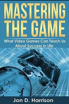 Mastering The Game: What Video Games Can Teach Us About Success In Life by Jon Harrison, http://www.amazon.com/dp/B00UCRYILS/ref=cm_sw_r_pi_dp_Ma6ivb1RKCEW1