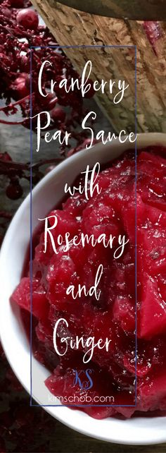 Cranberry Pear Sauce with Rosemary and Ginger | #kimschob  kimschob.com #cranberrypearsauce