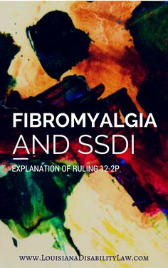 Fibromyalgia & SSDI: Disability Attorney Explains Ruling 12-2P.  The Ruling does not change what you will have to prove to obtain disability benefits but it does provide clear guidance that will prove useful in meeting your burden.