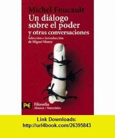 Un dialogo sobre el poder y otras conversaciones (COLECCION FILOSOFIA) (Humanidades) (Spanish Edition) (9788420638935) Michel Foucault , ISBN-10: 8420638935  , ISBN-13: 978-8420638935 ,  , tutorials , pdf , ebook , torrent , downloads , rapidshare , filesonic , hotfile , megaupload , fileserve