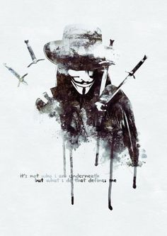 "V for Vendetta... ""it's not who I am underneath, but what I do that defines me..."""