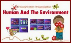 Love Science with Smiley Teacher : Human and The Environment Power Point Presentation...