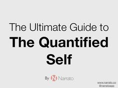 the-ultimate-quide-to-the-quantified-self by Ramy Khuffash via Slideshare