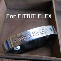 Fitbit bracelet Fitbit Flex Be Brave And Keep Going SILVER inspirational womans mens Small or Medium/Large by StyleForMilesJewelry on Etsy https://www.etsy.com/listing/205068342/fitbit-bracelet-fitbit-flex-be-brave-and