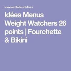 Idées Menus Weight Watchers 26 points | Fourchette & Bikini