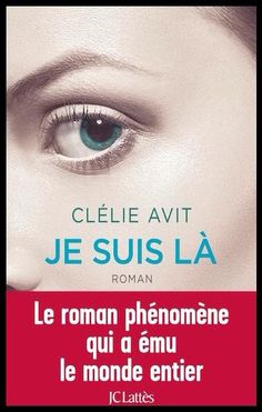 «Je suis là» Clélie Avit Magnifique roman, poignant. L'histoire est simplement magnifique, magique, stupéfiante :)