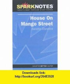 The House on Mango Street (SparkNotes) (9781411402560) Sandra Cisneros, SparkNotes Editors , ISBN-10: 1411402561  , ISBN-13: 978-1411402560 ,  , tutorials , pdf , ebook , torrent , downloads , rapidshare , filesonic , hotfile , megaupload , fileserve