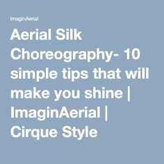 Aerial Silk Choreography- 10 simple tips that will make you shine | ImaginAerial | Cirque Style Events, Aerial Acrobatic Performance | Events, Parties, Nightclubs, Stage Shows, Promotions | Silk, Trapeze, Lyra, Spanish Web