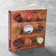Canning For a New Generation #WilliamsSonoma  Wonderful canning book- all the recipes your grandma has plus modern, sophisticated recipes.