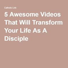 5 Awesome Videos That Will Transform Your Life As A Disciple