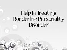 Help In Treating Borderline Personality Disorder