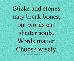#quotes - Sticks and stones...more on purehappylife.com