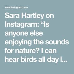"Sara Hartley on Instagram: ""Is anyone else enjoying the sounds for nature? I can hear birds all day long. I was even on the phone and someone asked me about the birds…"""