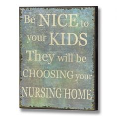 Be Nice To Your Kids Plaque Wooden Wall Plaque --- Quick Info: Price £8.95 This humorous wooden wall plaque is a great gift for your parents, with its fitting phrase. --- Available from Roman at Home. Images Copyright www.romanathome.com