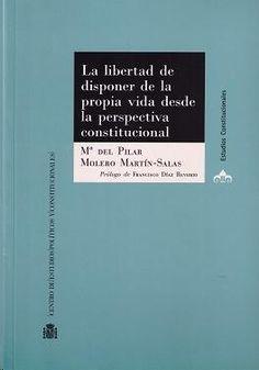 La libertad de disponer de la propia vida desde la perspectiva constitucional / Mª del Pilar Molero Martín-Salas. - 2014