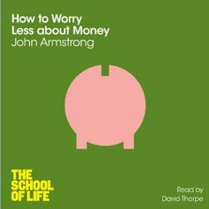 "How to Worry Less about Money: The School of Life by John Armstrong (3h16m) #Audible #FirstLine: ""This book is about worries. It's not about money troubles. There's a crucial difference."""