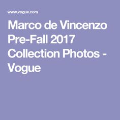 Marco de Vincenzo Pre-Fall 2017 Collection Photos - Vogue