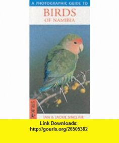 Birds of Namibia (Photographic Guides) (9781868727643) I Sinclair , ISBN-10: 1868727645  , ISBN-13: 978-1868727643 ,  , tutorials , pdf , ebook , torrent , downloads , rapidshare , filesonic , hotfile , megaupload , fileserve