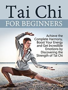 Tai Chi For Beginners: Top 10 Tai Chi Lessons for Beginners: Achieve the Complete Harmony, Boost Your Energy and Get Incredible Emotions by Discovering ... Books, Tai Chi for health, Tai Chi chuan)