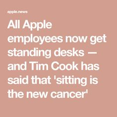 All Apple employees now get standing desks — and Tim Cook has said that 'sitting is the new cancer'