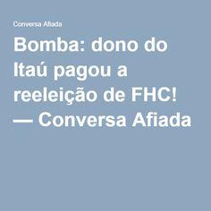 Bomba: dono do Itaú pagou a reeleição de FHC! — Conversa Afiada