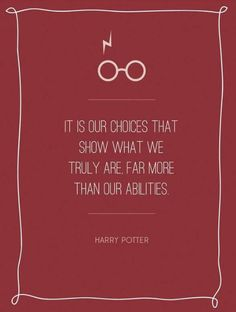 It is our choices that show what we truly are far more than our abilities ~Albus Dumbledore (Sticky note)