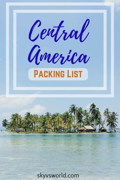 Heading to Central America? Here's a guide of everything you should pack!