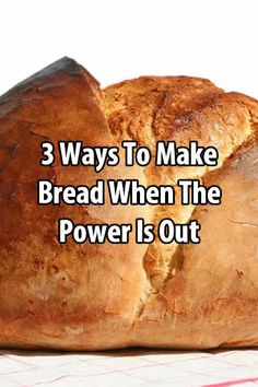 3 Ways To Make Bread When the Power is Out