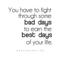 There will be bad days, but it will be worth it... THIS CAME AT THE BEST TIME THANK U PINTEREST QUOTES LOL