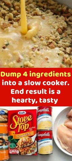 Dump 4 ingredients into a slow cooker. End result is a hearty, tasty chicken and stuffing I made this super Easy Slow Cooker Chicken and Stuffing this weekend and I think it may just be my families favorite Crock-Pot meal yet. With just a couple chicken breasts and some Stove Top stuffing, we have a comfort meal that is so super easy….Slow