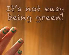 It's not easy being green!