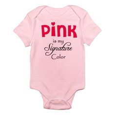 Pink is My Signature Color Infant Bodysuit  | Shelby's (Julia Roberts) line from Steel Magnolias! This is MUST have if we have a little girl!!!!
