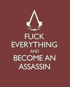 Fuck Everything And Become An Assassin.