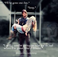 ❤ Bethyl. Daryl Dixon. Beth Greene. TWD. The Walking Dead. Season 5. Coda. You're Gonna Miss me So Bad Daryl Dixon.