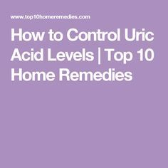 How to Control Uric Acid Levels | Top 10 Home Remedies