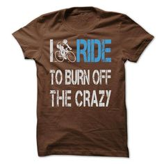Ride to burn off crazy T Shirts, Hoodies. Get it here ==► https://www.sunfrog.com/Fitness/Ride-to-burn-off-crazy.html?41382