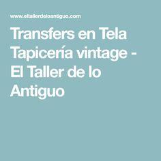 Transfers en Tela Tapicería vintage - El Taller de lo Antiguo