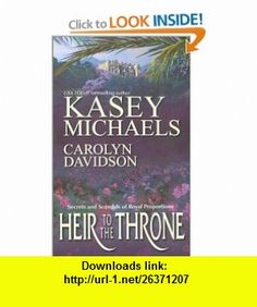 Heir to the Throne (9780373835201) Kasey Michaels, Carolyn Davidson , ISBN-10: 0373835205  , ISBN-13: 978-0373835201 ,  , tutorials , pdf , ebook , torrent , downloads , rapidshare , filesonic , hotfile , megaupload , fileserve