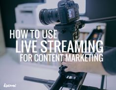 how to use live streaming for content marketing