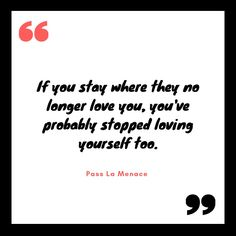 If you stay where they no longer love you, you've probably stopped loving yourself too. Proverbs Quotes, Good Vibes, Love You, Te Amo, Je T'aime, I Love You