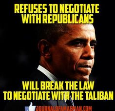 refuses to negotiate with republicans - will break the law to negotiate with the Taliban!