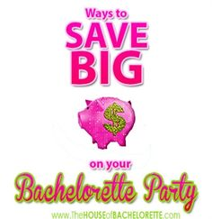 Ways to save big on your bachelorette party--great tips from The House of Bachelorette!