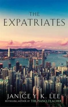 The Expatriates by Janice Y. K. Lee.  Set in present-day Hong Kong, The Expatriates follows the lives of three women. An unspeakable tragedy leaves twenty-something Mercy with a crippling personal inertia, and Margaret, a mother of three, numb and unable to heal. In the same small expatriate community, Hilary tries to distract herself from a marriage gone stale by providing piano lessons for a local orphan, only to find her actions openly criticized on an anonymous online forum.