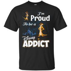 Timon T Shirt I'm Proud To Be A Disney Addict T Shirt Hoodie Sweatshirts